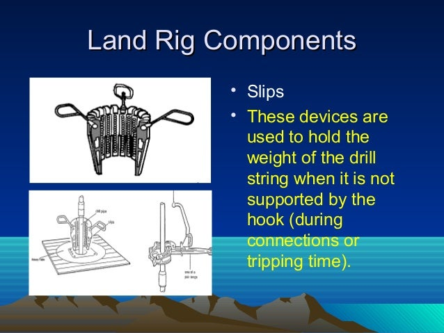 Land Rig ComponentsLand Rig Components 5- kelly.5- kelly. This is the topmost joint in the drill string and is 40-45 feet ...