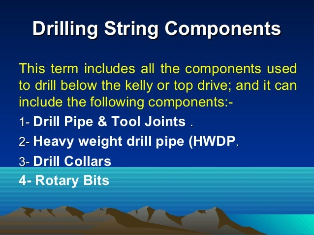 Drilling String ComponentsDrilling String Components 3. Stabilizers: of a blade type construction. Drilling fluid can pass...