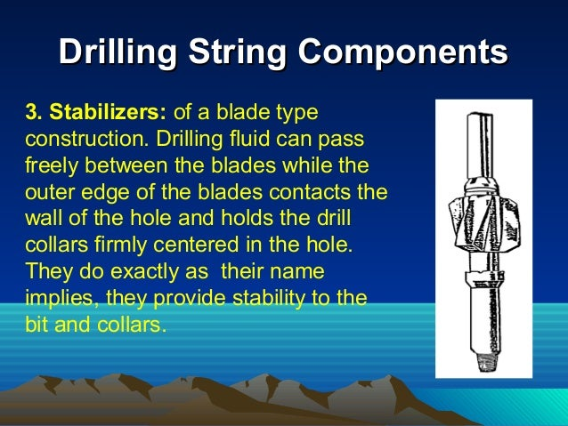 Drilling String ComponentsDrilling String Components • Reamers: These usually have the same diameter as the bit and are ru...