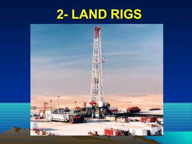 2- LAND RIGS2- LAND RIGS