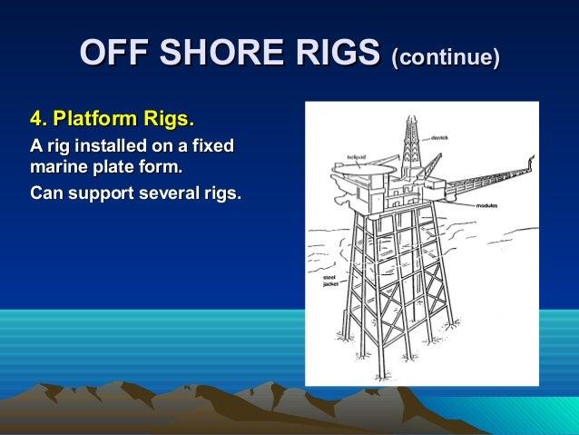 4. Platform Rigs.4. Platform Rigs. A rig installed on a fixedA rig installed on a fixed marine plate form.marine plate for...
