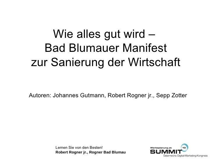 <ul><li>Autoren: Johannes Gutmann, Robert Rogner jr., Sepp Zotter </li></ul>Wie alles gut wird –  Bad Blumauer Manifest zu...