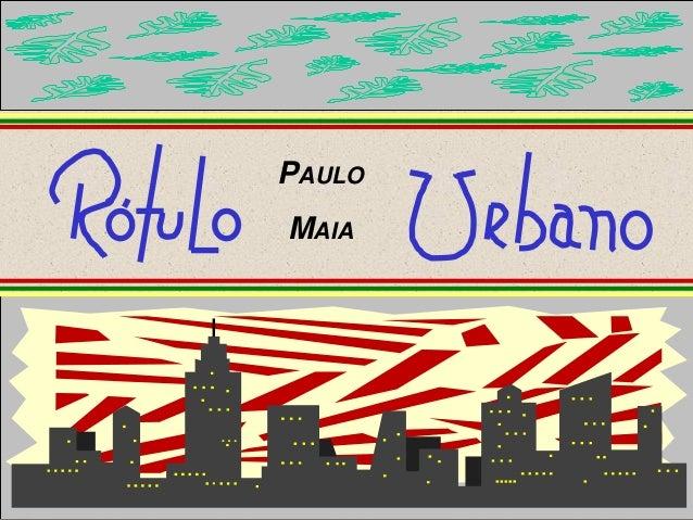 PAULO            MAIA                 RÓTULO URBANO© 1986 PAULO MAIA. TODOS OS DIREITOS RESERVADOS   1