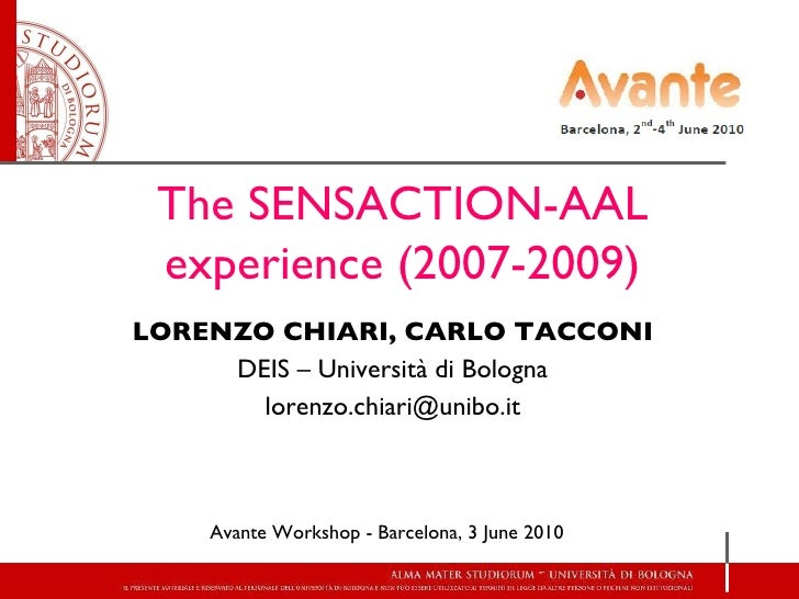 LORENZO CHIARI, CARLO TACCONI DEIS – Università di Bologna [email_address] The SENSACTION-AAL experience (2007-2009)