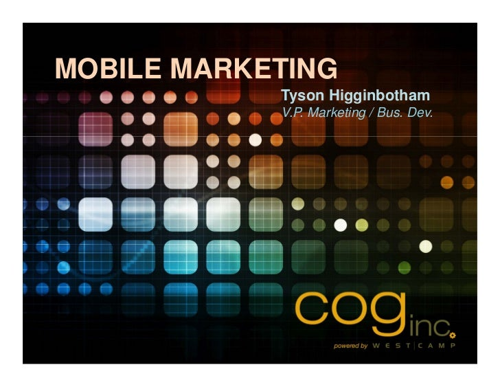 MOBILE MARKETING            Tyson Higginbotham            V.P. Marketing / Bus. Dev.