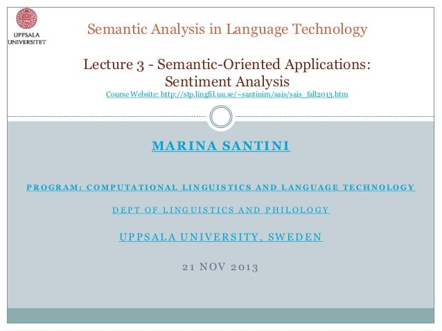 Semantic Analysis in Language Technology Lecture 3 - Semantic-Oriented Applications: Sentiment Analysis Course Website: ht...