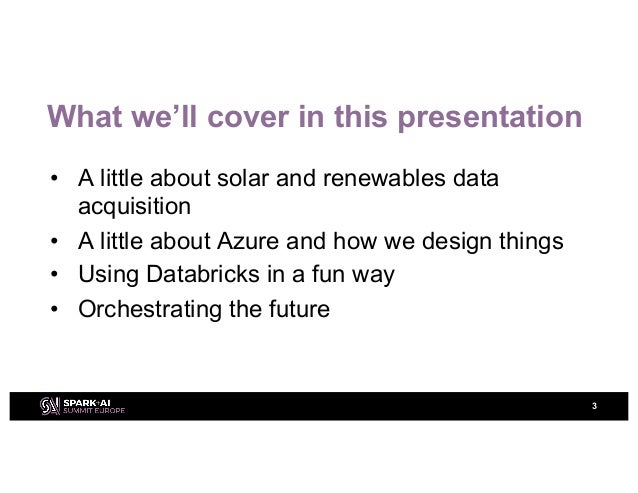 Using Azure Databricks, Structured Streaming, and Deep Learning Pipelines to Monitor 1,000+ Solar Farms in Real Time with Sandy May and Richard Conway Slide 3