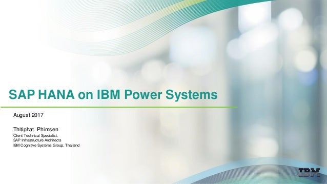 SAP HANA on IBM Power Systems August 2017 Thitiphat Phimsen Client Technical Specialist, SAP Infrastructure Architects IBM...