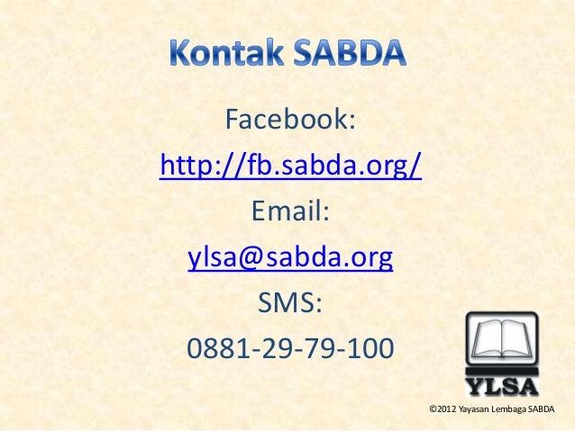 ©2012 Yayasan Lembaga SABDA Facebook: http://fb.sabda.org/ Email: ylsa@sabda.org SMS: 0881-29-79-100