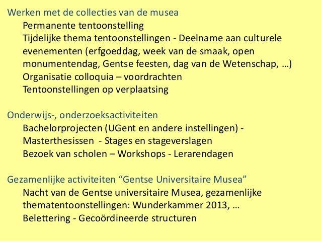 Werken met de collecties van de musea  Permanente tentoonstelling  Tijdelijke thema tentoonstellingen - Deelname aan cultu...
