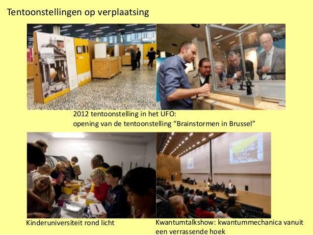 Tentoonstellingen op verplaatsing                   2012 tentoonstelling in het UFO:                   opening van de tent...