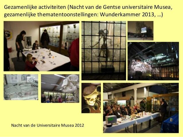 Gezamenlijke activiteiten (Nacht van de Gentse universitaire Musea,gezamenlijke thematentoonstellingen: Wunderkammer 2013,...