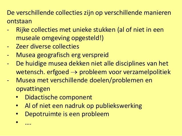 De verschillende collecties zijn op verschillende manierenontstaan- Rijke collecties met unieke stukken (al of niet in een...