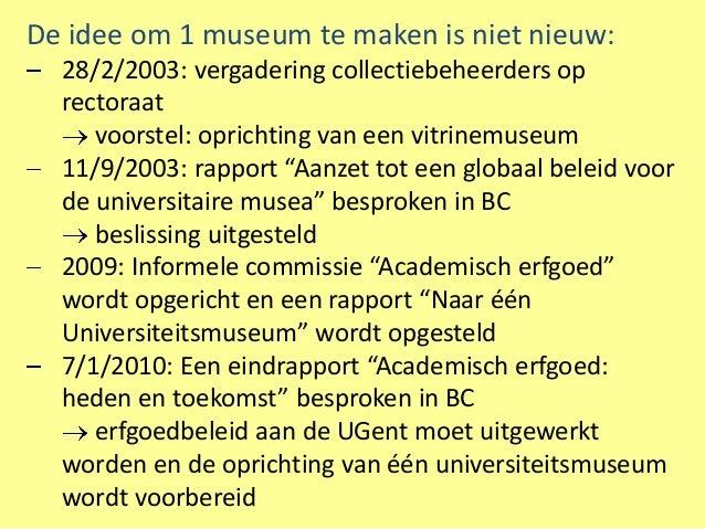 De idee om 1 museum te maken is niet nieuw:  28/2/2003: vergadering collectiebeheerders op  rectoraat     voorstel: oprich...