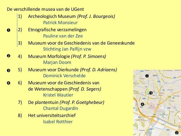 De verschillende musea van de UGent     1) Archeologisch Museum (Prof. J. Bourgeois)                 Patrick Monsieur    ...
