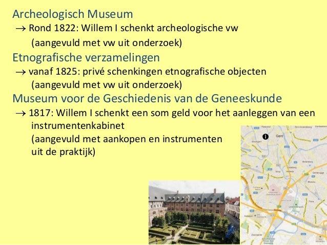 Archeologisch Museum  Rond 1822: Willem I schenkt archeologische vw   (aangevuld met vw uit onderzoek)Etnografische verzam...