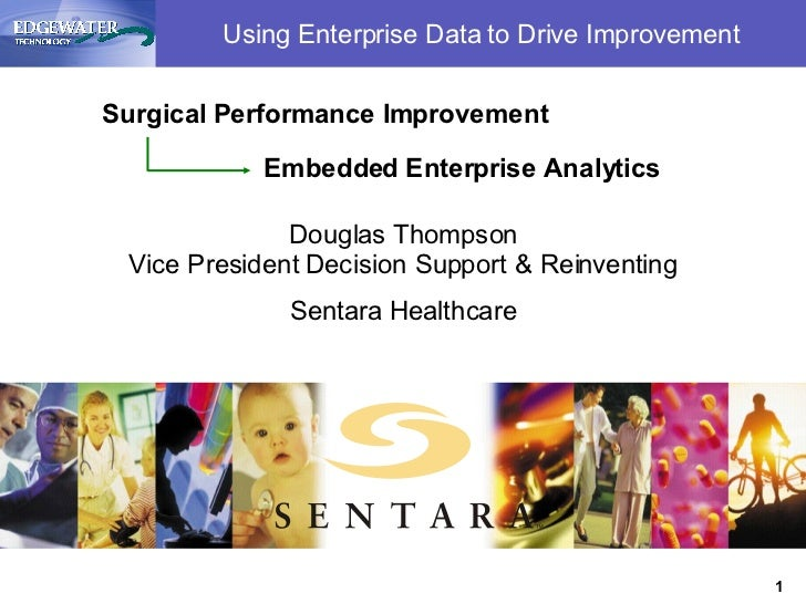 Using Enterprise Data to Drive Improvement <ul><li>Surgical Performance Improvement </li></ul><ul><li>Embedded Enterprise ...