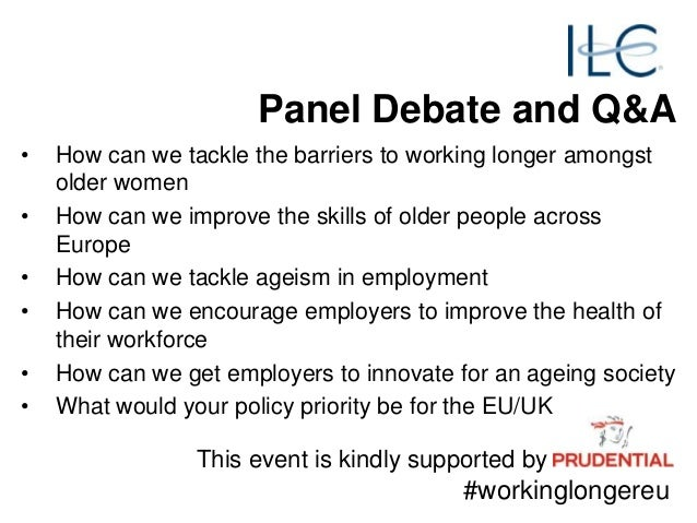Panel Debate and Q&A • How can we tackle the barriers to working longer amongst older women • How can we improve the skill...