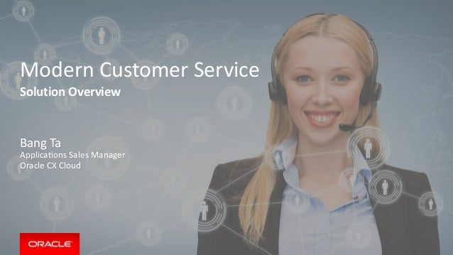 Copyright © 2014 Oracle and/or its affiliates. All rights reserved. Modern Customer Service Solution Overview Bang Ta Appl...