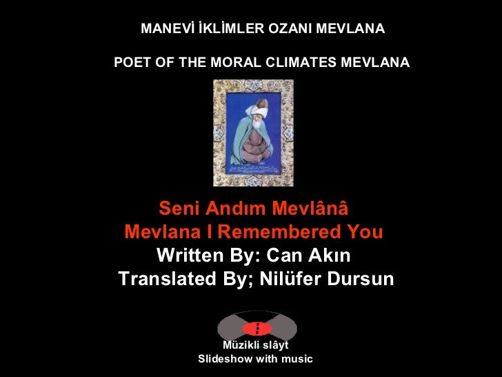 Müzikli slâyt Slideshow with music Seni Andım Mevlânâ   Mevlana I Remembered You   Written By: Can Akın  Translated By; Ni...