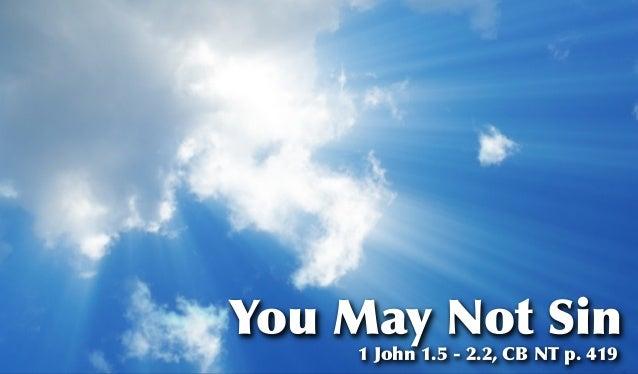 You May Not Sin    1 John 1.5 - 2.2, CB NT p. 419