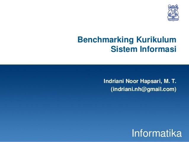 1 Informatika Benchmarking Kurikulum Sistem Informasi Indriani Noor Hapsari, M. T. (indriani.nh@gmail.com)