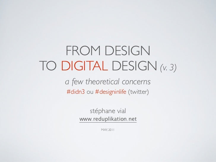 FROM DESIGNTO DIGITAL DESIGN (v. 3)    a few theoretical concerns    #didn3 ou #designinlife (twitter)             stéphan...