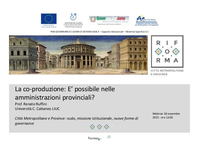 PON GOVERNANCE E AZIONI DI SISTEMA ASSE E – Capacità Istituzionale – Obiettivo Specifico 5.1 La co-produzione: E' possibil...