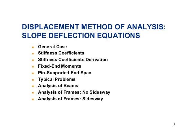 DISPLACEMENT METHOD OF ANALYSIS: SLOPE DEFLECTION EQUATIONS ! ! ! ! ! ! ! ! !  General Case Stiffness Coefficients Stiffne...