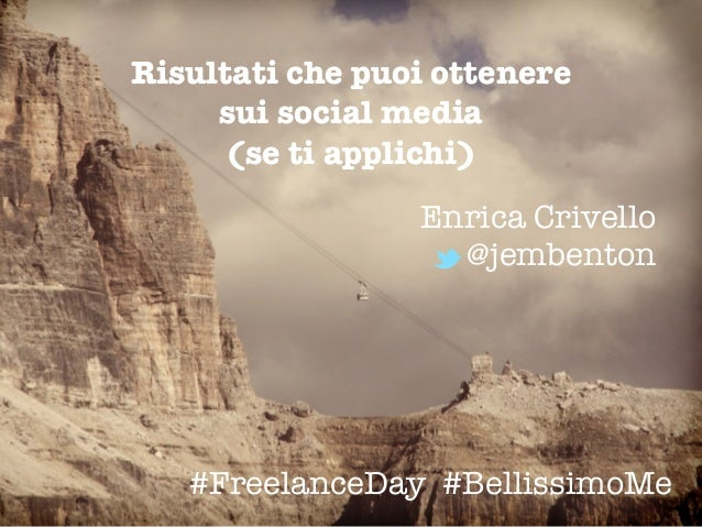Enrica Crivello @jembenton Risultati che puoi ottenere sui social media (se ti applichi) #FreelanceDay #BellissimoMe L
