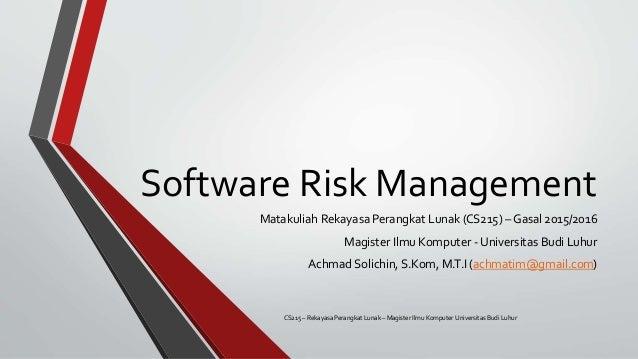 Software Risk Management Matakuliah Rekayasa Perangkat Lunak (CS215) – Gasal 2015/2016 Magister Ilmu Komputer - Universita...