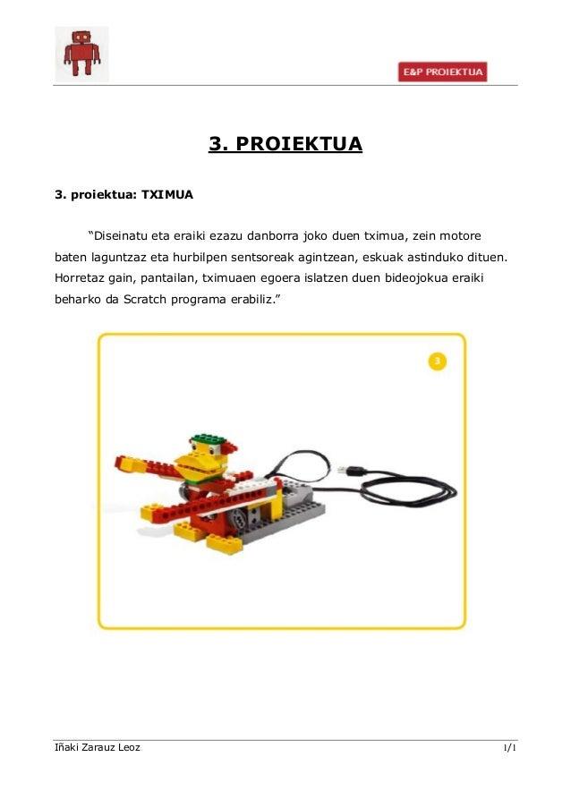 """3. PROIEKTUA 3. proiektua: TXIMUA """"Diseinatu eta eraiki ezazu danborra joko duen tximua, zein motore baten laguntzaz eta h..."""