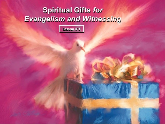 Spiritual Gifts forEvangelism and Witnessing         Lesson # 3         Lesson # 3