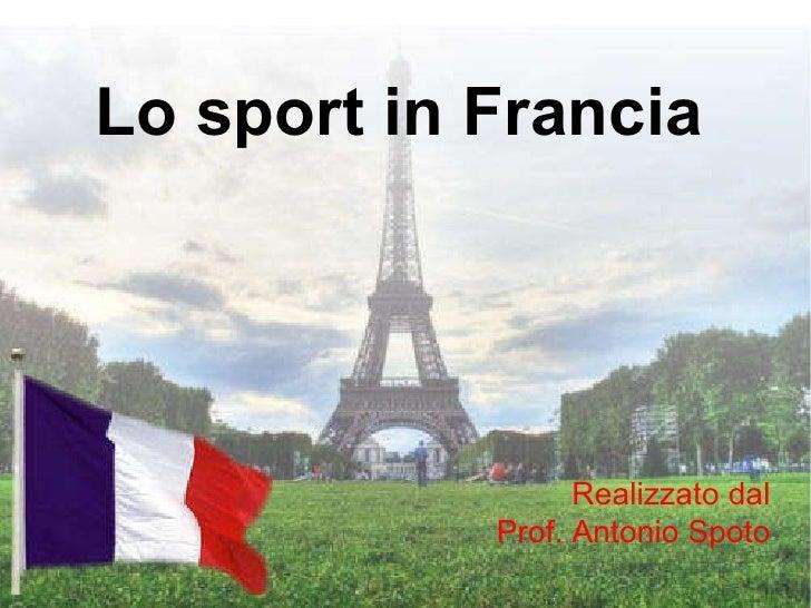 Lo sport in Francia Realizzato dal Prof. Antonio Spoto
