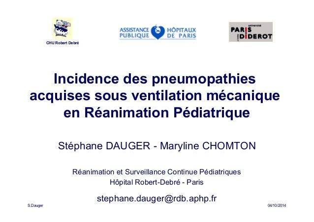 Incidence des pneumopathies  acquises sous ventilation mécanique  en Réanimation Pédiatrique  Stéphane DAUGER - Maryline C...