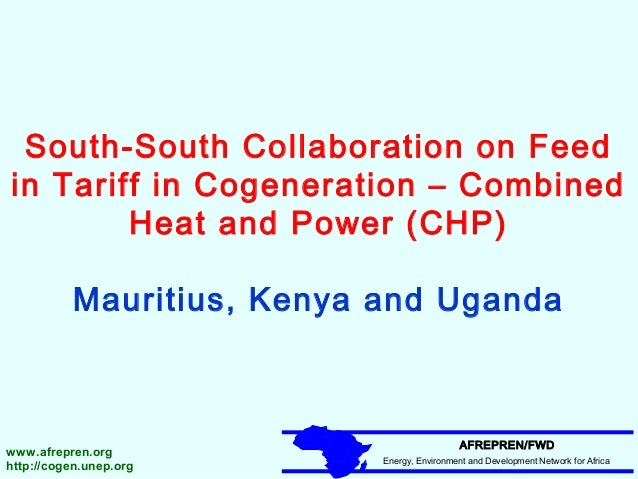 South-South Collaboration on Feed in Tariff in Cogeneration – Combined Heat and Power (CHP) Mauritius, Kenya and Uganda  w...
