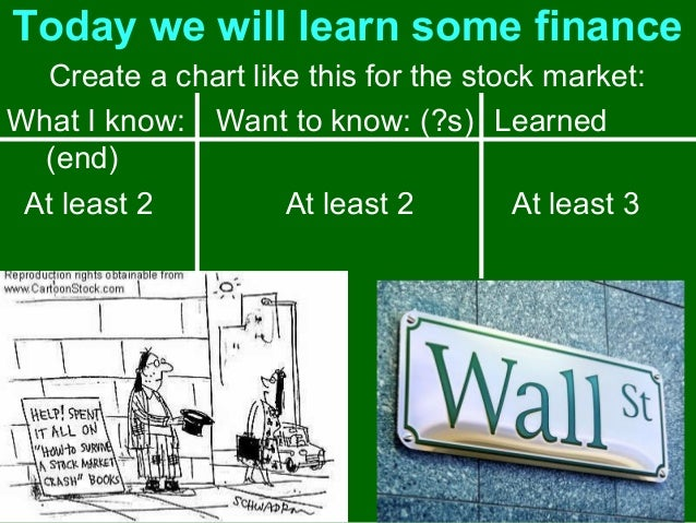 Today we will learn some finance Create a chart like this for the stock market: What I know: Want to know: (?s) Learned (e...