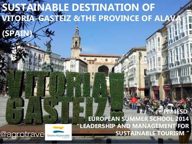 """PM4ESD EUROPEAN SUMMER SCHOOL 2014 """"LEADERSHIP AND MANAGEMENT FOR SUSTAINABLE TOURISM """" SUSTAINABLE DESTINATION OF VITORIA..."""