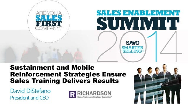 Sustainment and Mobile Reinforcement Strategies Ensure Sales Training Delivers Results David DiStefano President and CEO
