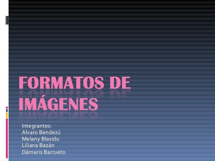 Integrantes:  Alvaro Bendezú Melany Blasido Liliana Bazán Dámaris Barrueto