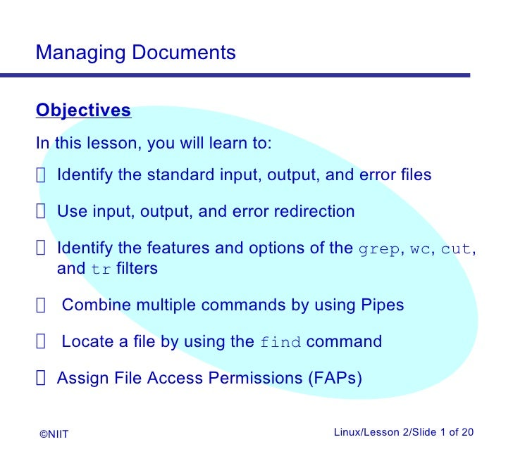 Managing DocumentsObjectivesIn this lesson, you will learn to: Identify the standard input, output, and error files Use in...