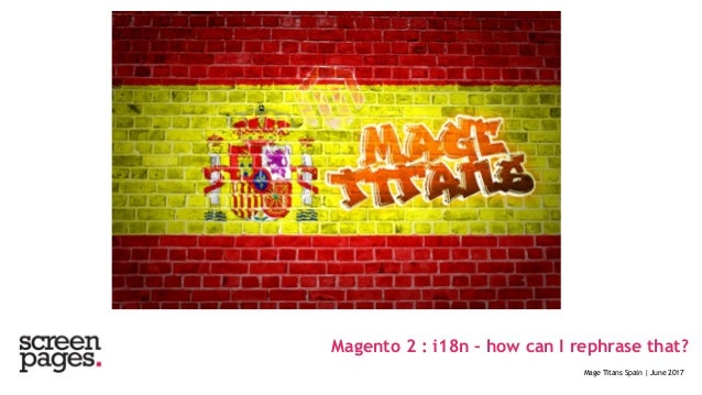 Magento 2 : i18n – how can I rephrase that? Mage Titans Spain   June 2017