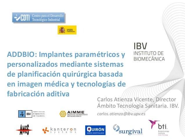 ADDBIO: Implantes paramétricos y personalizados mediante sistemas de planificación quirúrgica basada en imagen médica y te...
