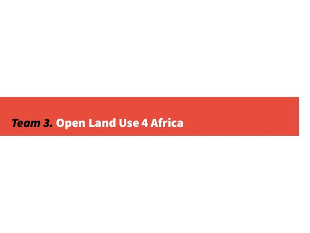 Team 3. Open Land Use 4 Africa