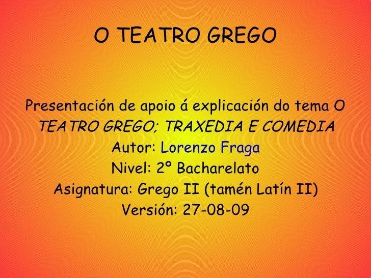 O TEATRO GREGO <ul>Presentación de apoio á explicación do tema O  TEATRO GREGO; TRAXEDIA E COMEDIA <li>Autor:  Lorenzo Fraga