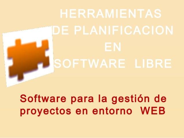 Software para la gestión de proyectos en entorno WEB HERRAMIENTAS DE PLANIFICACION EN SOFTWARE LIBRE