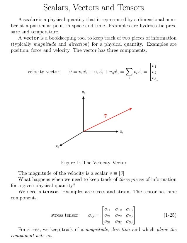 Scalars, Vectors and Tensors A scalar is a physical quantity that it represented by a dimensional num- ber at a particular...