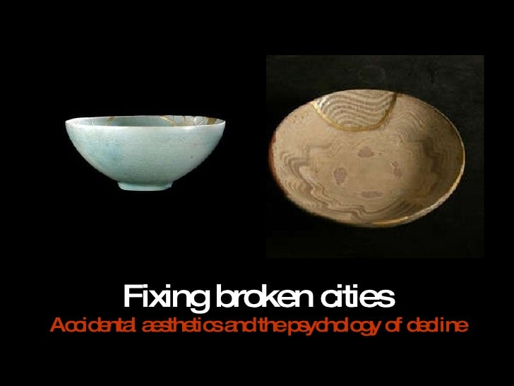 Fixing broken cities Accidental aesthetics and the psychology of decline