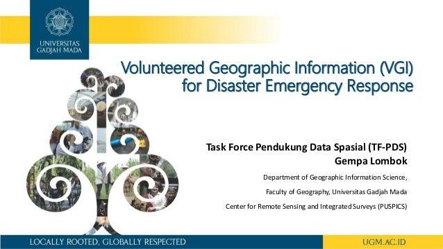 Volunteered Geographic Information (VGI) for Disaster Emergency Response Task Force Pendukung Data Spasial (TF-PDS) Gempa ...