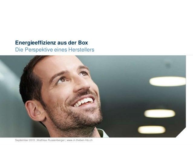 Energieeffizienz aus der Box Die Perspektive eines Herstellers September 2013 | Matthias Russenberger | www.m.theben-hts.ch